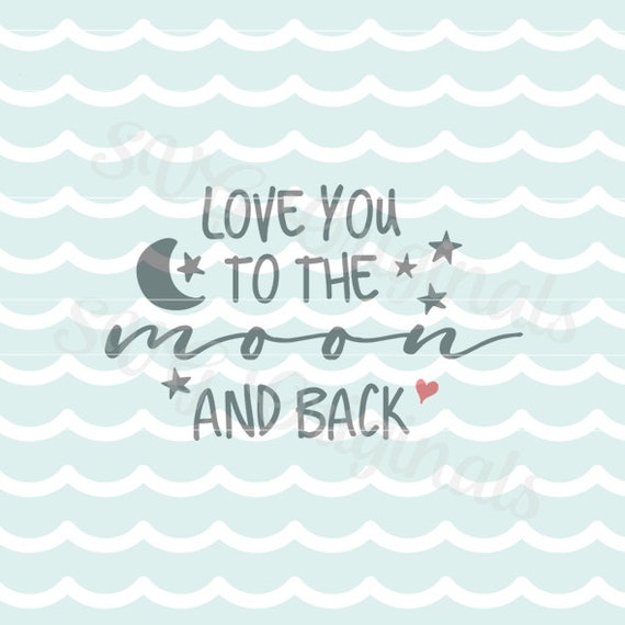 Download Love You To The Moon And Back SVG Vector File. Cricut ...