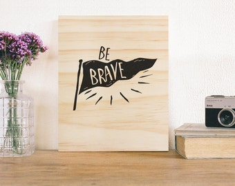 Kids Room Art, Be Brave Wooden Wall art. Nursery decor Rustic sign print art quote inspirational children's room