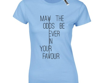 Ladies May The Odds Be Ever In Your Favour T-Shirt