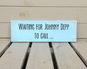 Waiting For Johnny Depp To Call - Wooden Sign