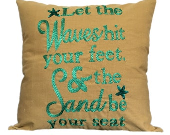 Quote pillow, Beach Quote Pillows, Let the Waves Hit your Feet and the Sand Be Your Seat Pillow, customized quote pillows