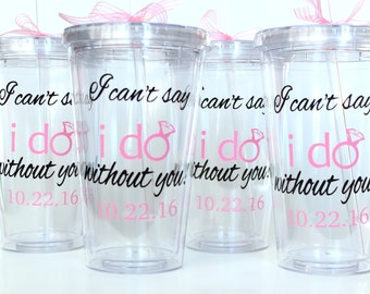 "Set of 4 - ""I can't say i do without you!"" - Two Colors - Will you Be My Bridesmaid? Personalized Tumbler with Bridesmaid Name or Monogram"