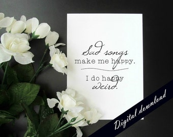 Music Quote Printable - Sad Songs Songwriter Quote - 5 x 7 Instant Image Download - Sad Songs Make Me Happy