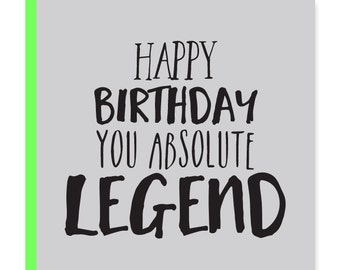 Legendary birthday card | Happy birthday you absolute legend | Humorous birthday card | Recycled