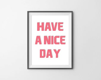 Have A Nice Day Print, Nice Poster, Interior Decor, Framable Print, Printable Art, Instant Print Poster, Instant Download Print Number #149