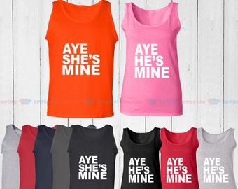 Aye She is Mine & Aye He is Mine - Matching Couple Tank Top - His and Her Tank Tops - Love Tank Tops