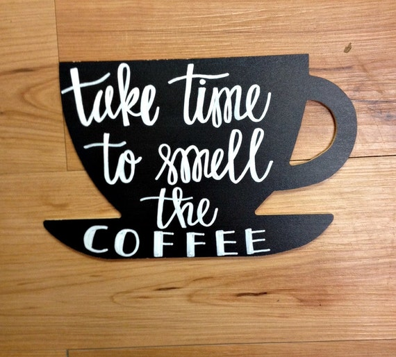 Take Time To Smell The Coffee Chalkboard By MoreThanTheSparrow26