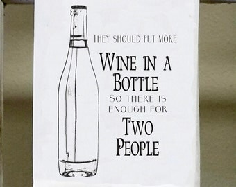 They should put more wine in a bottle so there is enough for two people, Kitchen Towel, Dish Towel, Funny kitchen towels, towels with words