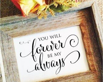 You will forever be my always sign (Frame NOT included) wedding sign