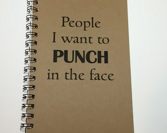 Journal, People I want to Punch in The Face, Writing Journal, Quirky Gift, Notebook, Funny Gift, Personalized, Custom Gift, Spiral Notebook