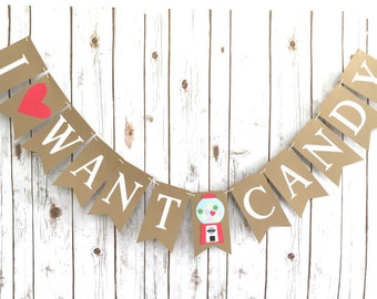 I WANT CANDY Banner / Candy Bar Sign / Dessert Buffet / Birthday Party Decor / Wedding / Gumball Machine