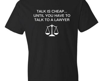 Talk is Cheap Shirt, Talk To A Lawyer Shirt, Funny Law Shirt, Lawyer Tshirt, law Gift, lawyer gift