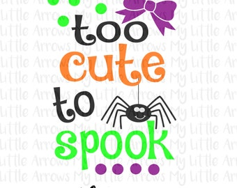 Too cute to spook halloween SVG, DXF, EPS, png Files for Cutting Machines Cameo or Cricut // halloween svg // halloween shirt diy - girl svg