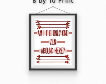 Daryl Dixon Quote Print//Walking Dead//Am I the only one zen around here?//8x10//5x7//Free gift wrapping