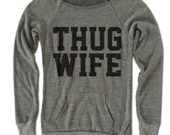 Thug Wife Off Shoulder Sweathirt. Soft Fleece Eco Sweatshirt by Alternative Apparel.