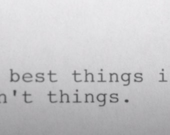 Hand Typed Typewriter Quote -The best things in life aren't things.