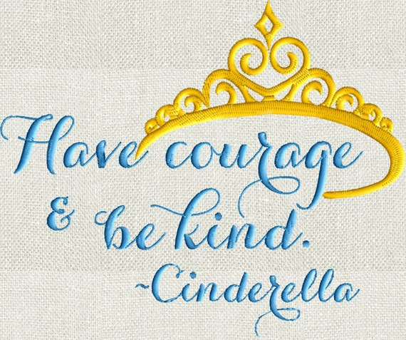 Have courage be kind cinderella quote embroidery design