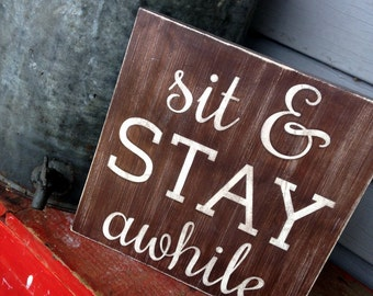 Sit and Stay Awhile Sign