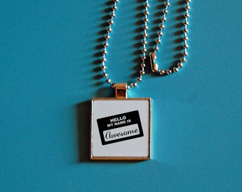 Awesome pendant, my name is awesome, funny jewelry, silver pendant, sarcasm, statement necklace, name tag, I'm awesome, you suck, hello,