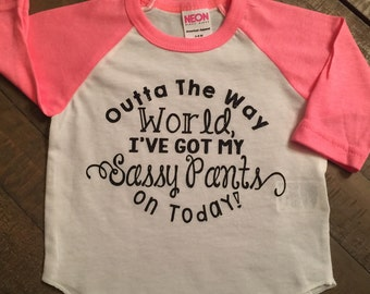 Outta the way World, I've got my Sassy Pants on Today! 3/4 Sleeve Neon Pink Raglan Shirt