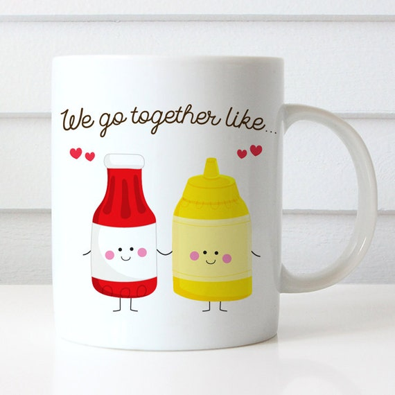 Coffee Mug We Go Together Like Ketchup and Mustard - Best Friends Forever Coffee Mug - Best Friends Cup