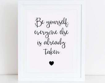 Be Yourself Everyone Else Is Already Taken Art Print, Inspirational Wall Art, Instant Download, Motivational Art Print, Motivational Quote