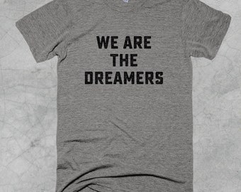 We Are The Dreamers Tee - FREE SHIPPING on all US orders