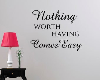 Life Quotes Wall Decals Nothing Worth Having Comes Easy Motivational Quotes Vinyl Lettering Wall Art Bedroom Living Room Home Decor Q225