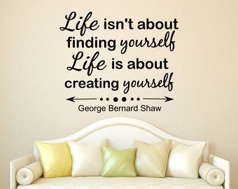Motivational Life Quote Wall Decal Life Isn't About Finding Yourself Life Is About Creating Yourself George Bernard Shaw Quote Wall Art Q233