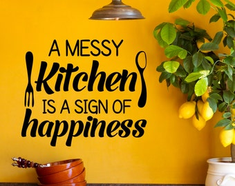 Wall Decal Kitchen Decals Quotes A Messy Kitchen Is A Sign Of Happiness- Dining Room Kitchen Wall Art Home Decor Housewarming Gift Q260