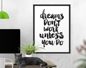 Dreams Don't Work Unless You Do, Home Decor, Typography Art, Inspirational Quote, Wall Art, Typographic Print, Black and White, Watercolor