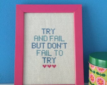 Cross Stitch - Try and Fail but don't Fail to Try (ready for shipment!)