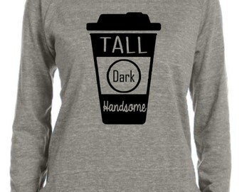 Tall Dark Handsome - Coffee Lover - Alternative Apparel - Pullover Slouchy Sweatshirt