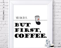 Coffee print, But first Coffee quotes printable, inspirational quotes printable, black and white wall art, hand drawn, Coffee decor