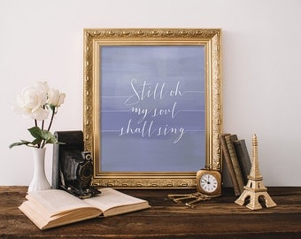 Still Oh my Soul Shall Sing Blue Watercolor Wall Art Christian Printable Encouraging Bible Verse Wall Art Apartment Decor Typography Poster