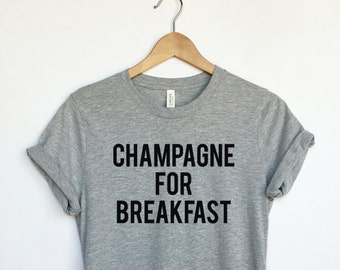 Champagne for Breakfast T-Shirt in Grey - Champagne Shirts - Party Brunch Festival Celebration Funny Shirts for Women