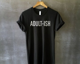 Adult-ish Shirt for Women - Women's Tee - Funny Adult Shirts - Grown Ups - Adultish - Funny Tees for Adults and Parents - Latest Fashion