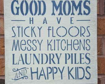 Good Moms have sticky floors messy kitchens laundry piles and happy kids. Mother Sign. Mother's Day Gift. Typography. Rustic. Wood Sign.