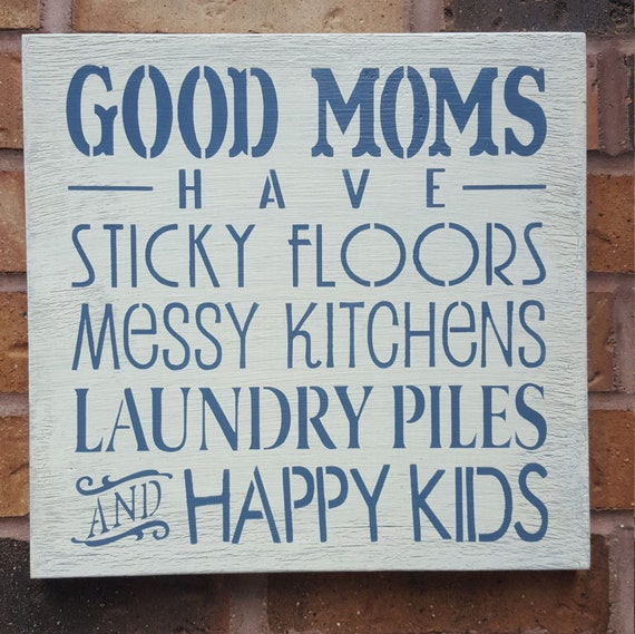Messy Kitchen Floor: Good Moms Have Sticky Floors Messy Kitchens Laundry Piles And