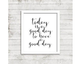Today is a Good Day to Have a Good Day PRINTABLE Typography, Inspirational Print, Printable Quote