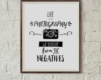 Life is like Photography We Develop from the Negatives - Digital Print - Instant Download