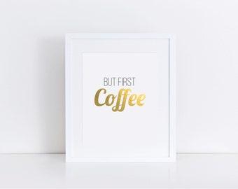 Coffee First, But First Coffee, Gold Print Art, But First Coffee Print, Coffee Poster, Coffee Wall Art, Coffee Kitchen Decor, Coffee Artwork