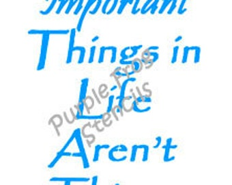 Quote STENCIL, Different Large Sizes, The most important things in life aren't things