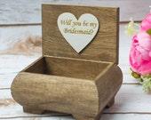 Be my bridesmaid Proposal Box will you be my  Keepsake Sister of the Bride Bridesmaids Gift  box Wooden box Set of