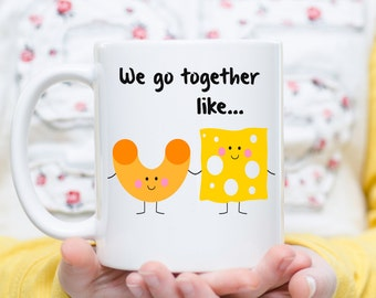 We Go Together Like Mac and Cheese, Macaroni and Cheese Mug, Couple Mug,  Meant to Be Together, Boyfriend, Girlfriend Gift, Anniversary Mug