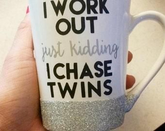 I work out, just kidding, I chase Twins - Custom Glitter Mug