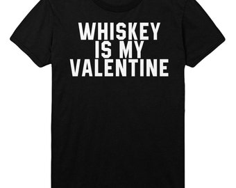 Whiskey Is My Valentine Tshirt Mens Womens T shirt Top STP80