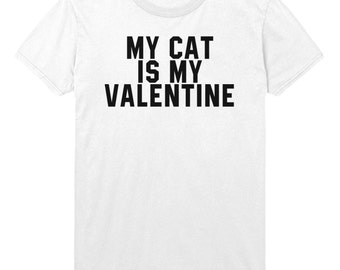 My Cat Is My Valentine Tshirt Mens Womens T shirt Top STP84