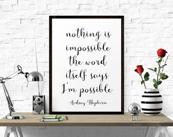 Inspirational Quote, Nothing Is Impossible.. Audrey Hepburn Print, Wall Art, Word Art, Typography, Printable, Words Of Wisdom