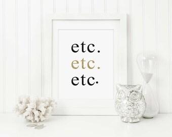 Printable Art, Etc. Etc. Etc., Inspirational Quotes, Typography Art, Digital Print, Black White Art Print, Wall Art Download, Gold Print